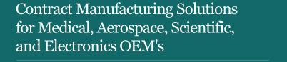 Contract manufacturing solutions for medical, aerospace, scientific, and electronics OEMs